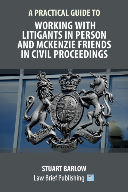 Practical Guide to Working With Litigants in Person and McKenzie Friends in Civil Proceedings