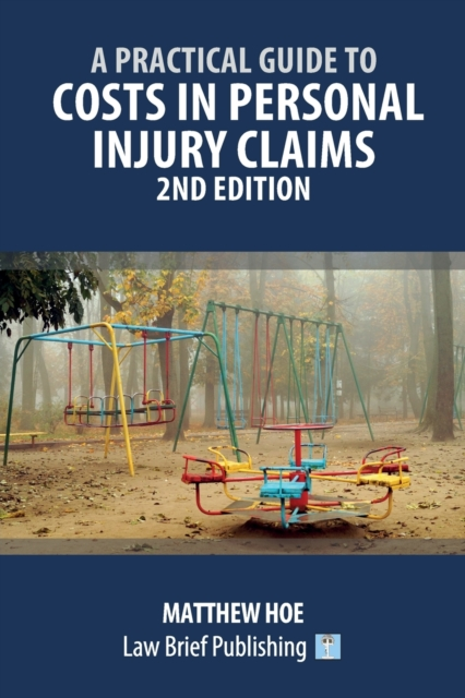 Practical Guide to Costs in Personal Injury Claims - 2nd Edition