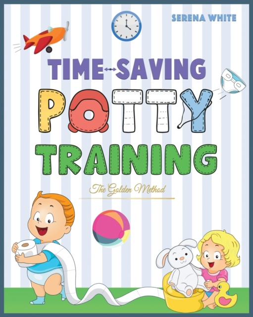 Time-Saving Potty Training - The Golden Method