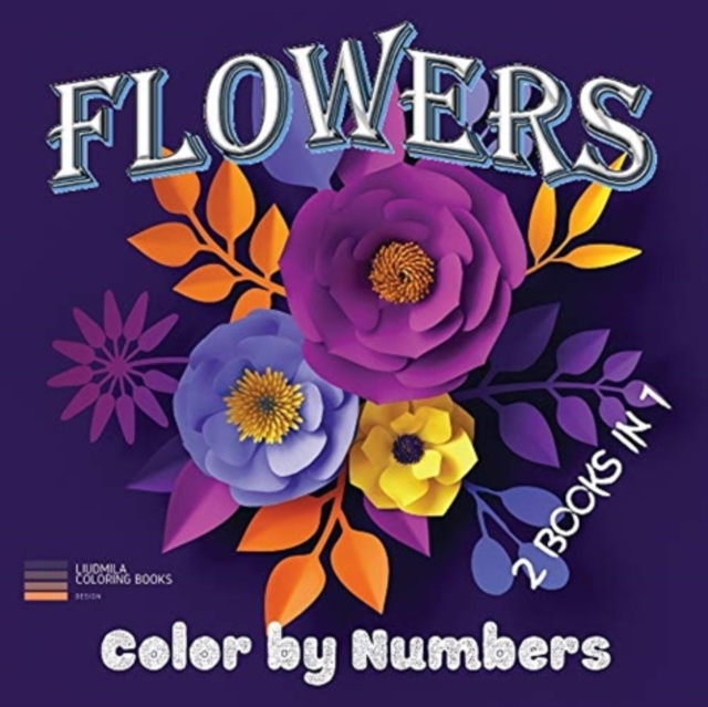 Flowers - Color by Numbers 2 Books in 1