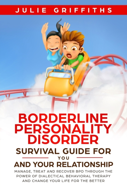 Borderline Personality Disorder Survival Guide for You and Your Relationship