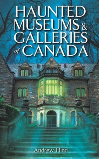 Haunted Museums & Galleries of Canada