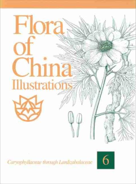 Flora of China Illustrations, Volume 6 - Caryophyllaceae through Lardizabalaceae