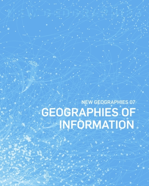 New Geographies, 7 - Geographies of Information