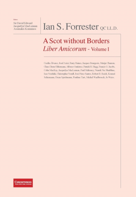 Ian S. Forrester Qc LL.D. a Scot Without Borders Liber Amicorum - Volume I