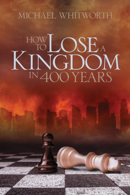 How to Lose a Kingdom in 400 Years