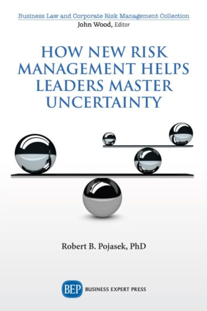 How New Risk Management Helps Leaders Master Uncertainty
