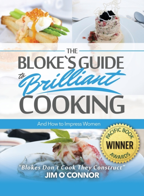 Bloke's Guide to Brilliant Cooking and How to Impress Women