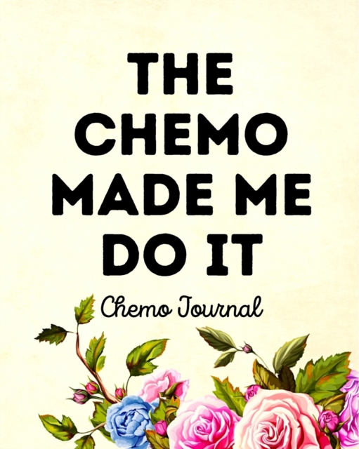 Chemo Made Me Do It