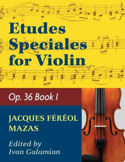Mazas Jacques Fereol Etudes Speciales, Op. 36, Book 1 Violin solo by Ivan Galamain International