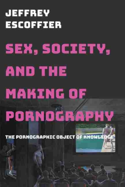 Sex, Society, and the Making of Pornography