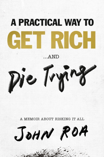 Practical Way To Get Rich . . . And Die Trying