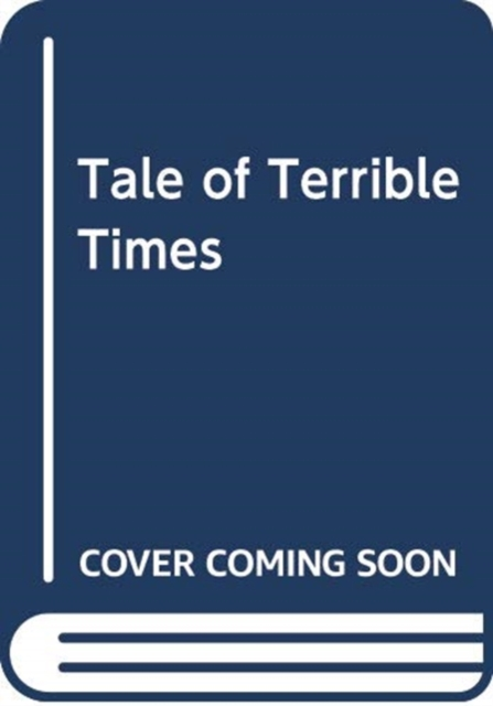 TALE OF TERRIBLE TIMES
