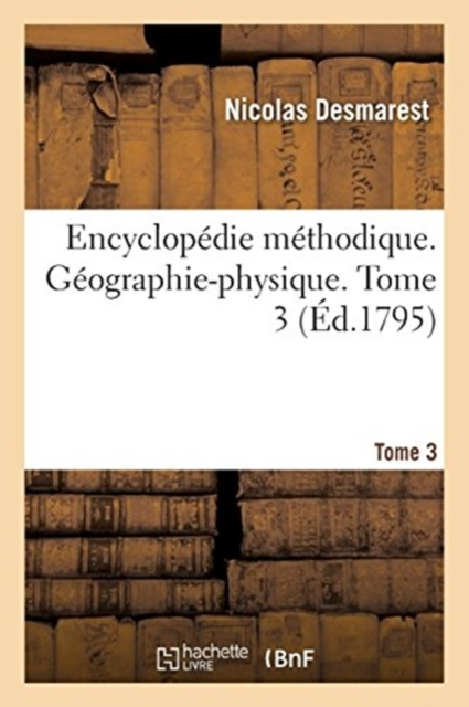 Encyclopedie methodique. Geographie-physique. Tome 3