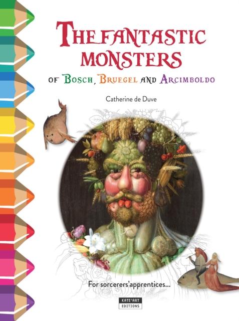Fantastic Monsters of Bosch, Bruegel and Arcimboldo