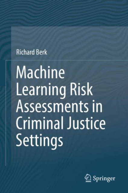 Machine Learning Risk Assessments in Criminal Justice Settings