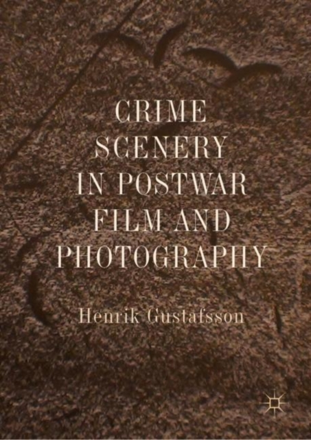 Crime Scenery in Postwar Film and Photography