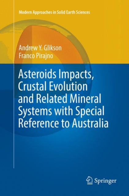 Asteroids Impacts, Crustal Evolution and Related Mineral Systems with Special Reference to Australia