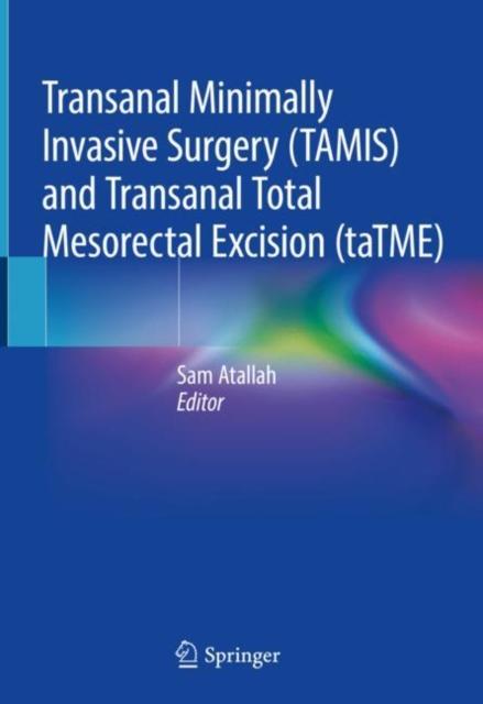 Transanal Minimally Invasive Surgery (TAMIS) and Transanal Total Mesorectal Excision (taTME)
