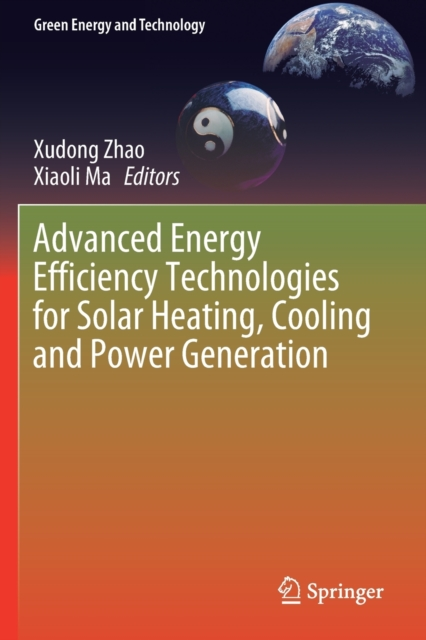 Advanced Energy Efficiency Technologies for Solar Heating, Cooling and Power Generation
