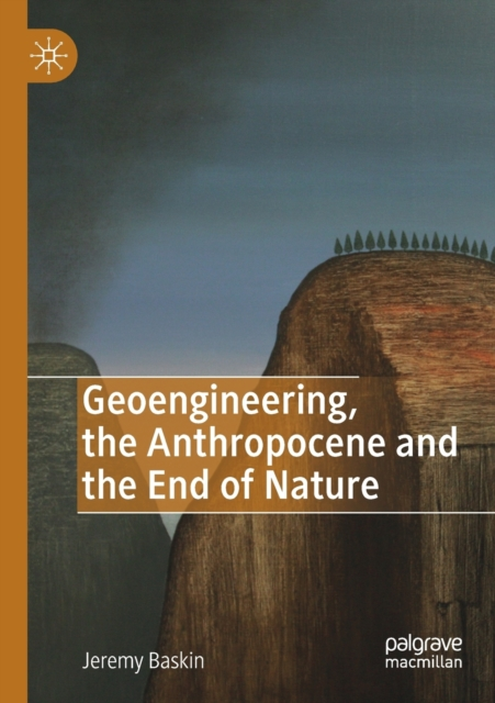 Geoengineering, the Anthropocene and the End of Nature
