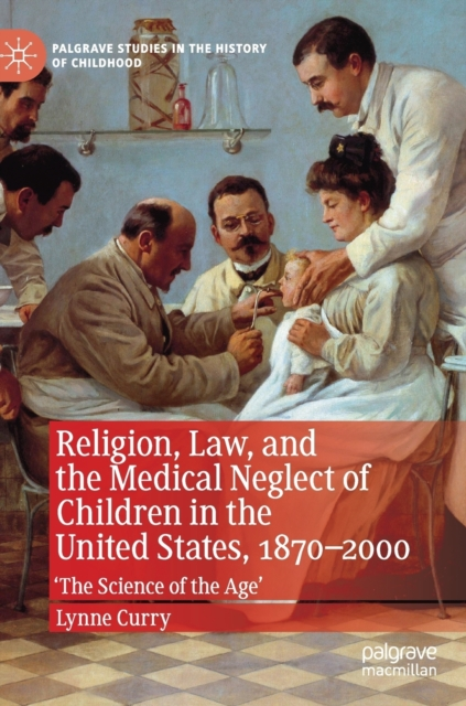 Religion, Law, and the Medical Neglect of Children in the United States, 1870-2000