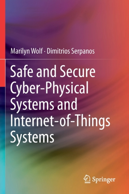 Safe and Secure Cyber-Physical Systems and Internet-of-Things Systems