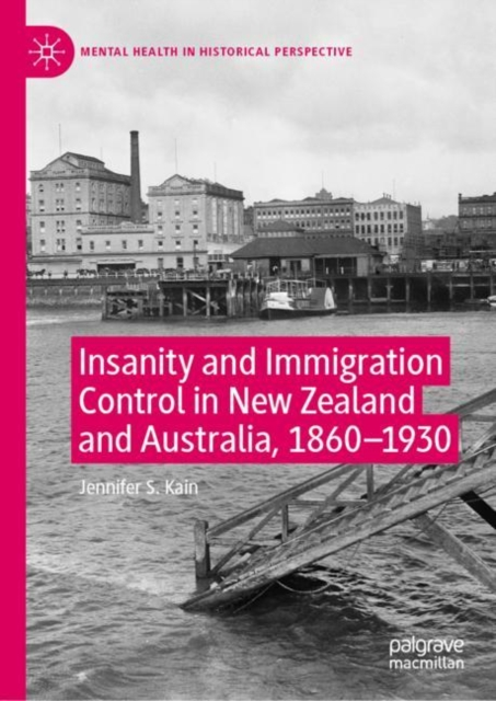 Insanity and Immigration Control in New Zealand and Australia, 1860-1930