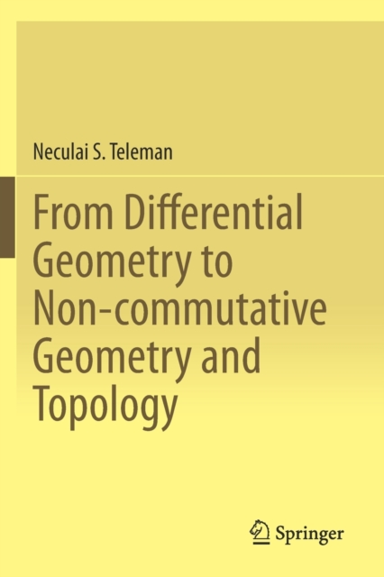 From Differential Geometry to Non-commutative Geometry and Topology
