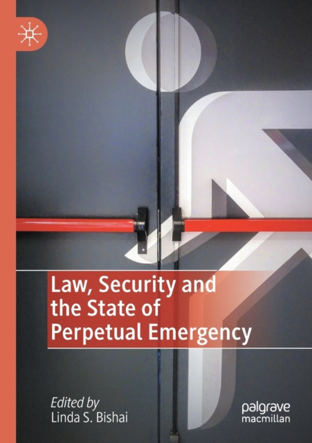 Law, Security and the State of Perpetual Emergency