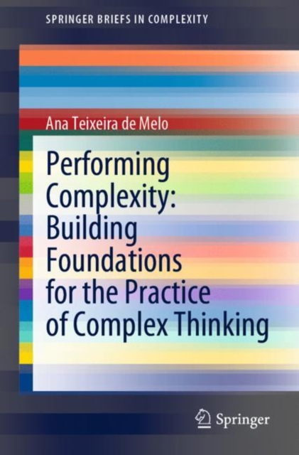Performing Complexity: Building Foundations for the Practice of Complex Thinking