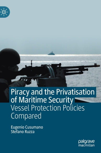 Piracy and the Privatisation of Maritime Security