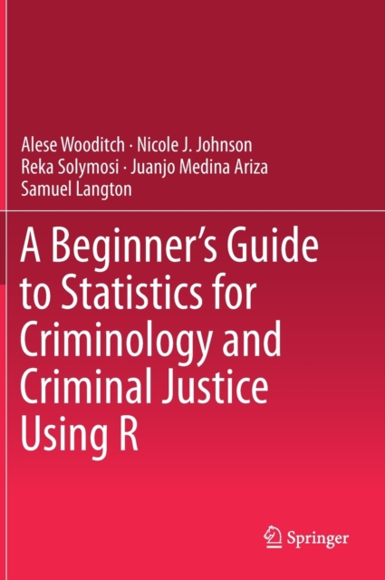 Beginner's Guide to Statistics for Criminology and Criminal Justice Using R