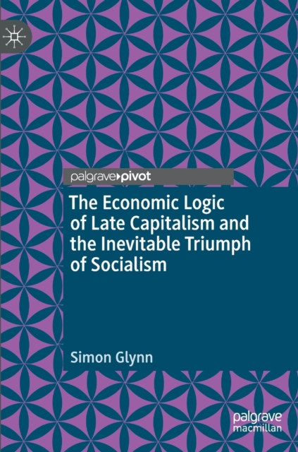 Economic Logic of Late Capitalism and the Inevitable Triumph of Socialism