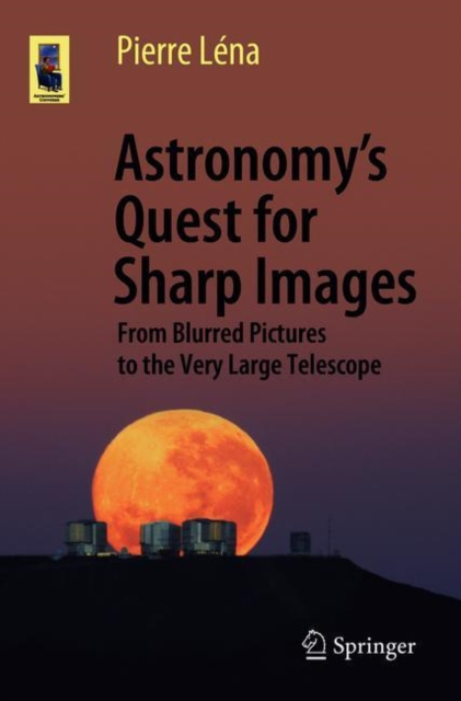 Astronomy's Quest for Sharp Images