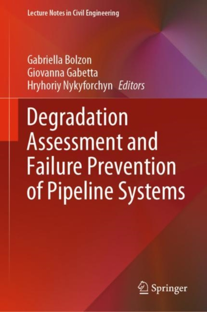 Degradation Assessment and Failure Prevention of Pipeline Systems