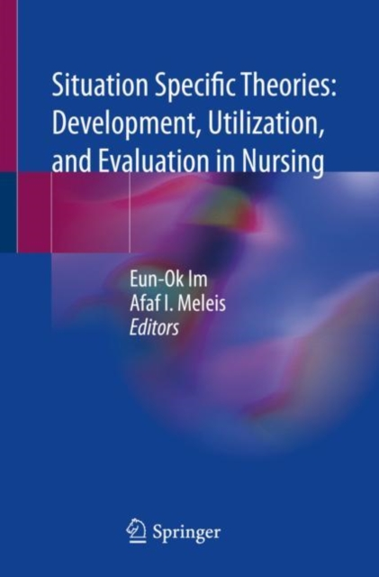 Situation Specific Theories: Development, Utilization, and Evaluation in Nursing