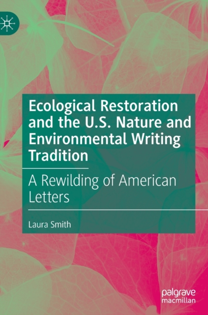 Ecological Restoration and the U.S. Nature and Environmental Writing Tradition