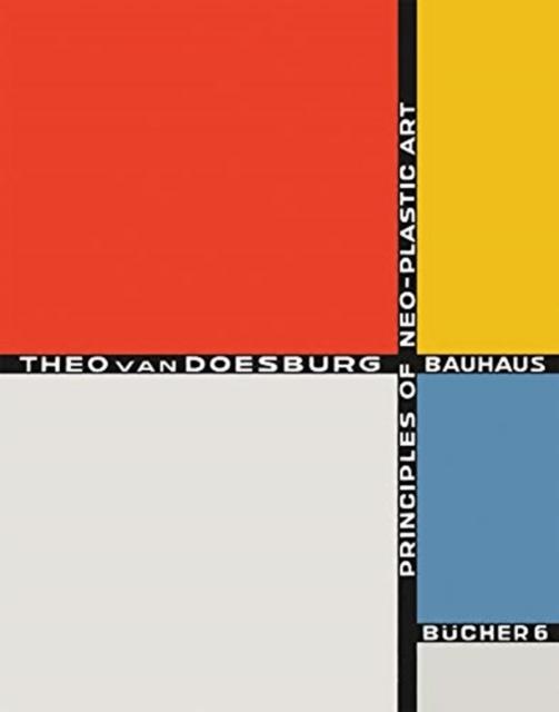 Principles of Neo-Plastic Art: Bauhausbucher 6, 1925