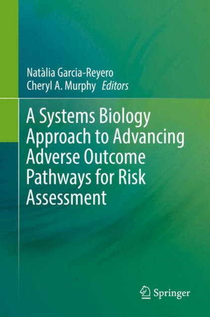Systems Biology Approach to Advancing Adverse Outcome Pathways for Risk Assessment
