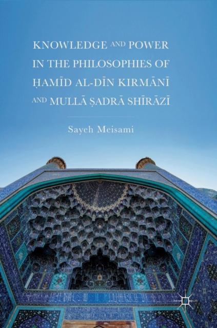 Knowledge and Power in the Philosophies of Hamid al-Din Kirmani and Mulla Sadra Shirazi