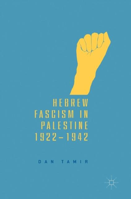 Hebrew Fascism in Palestine, 1922-1942