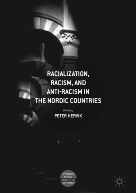 Racialization, Racism, and Anti-Racism in the Nordic Countries