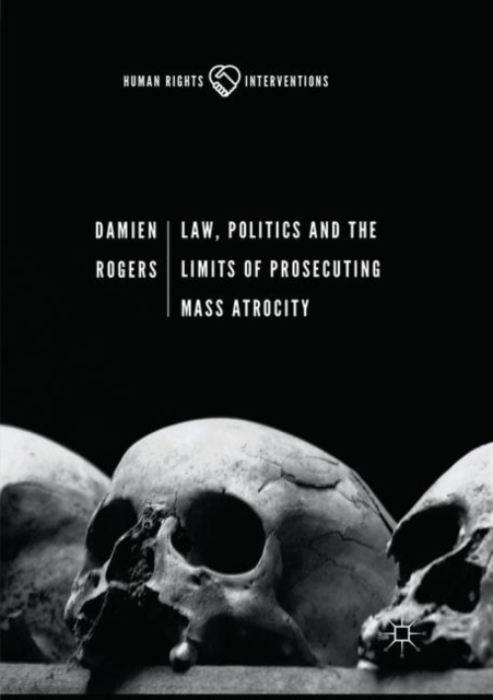 Law, Politics and the Limits of Prosecuting Mass Atrocity