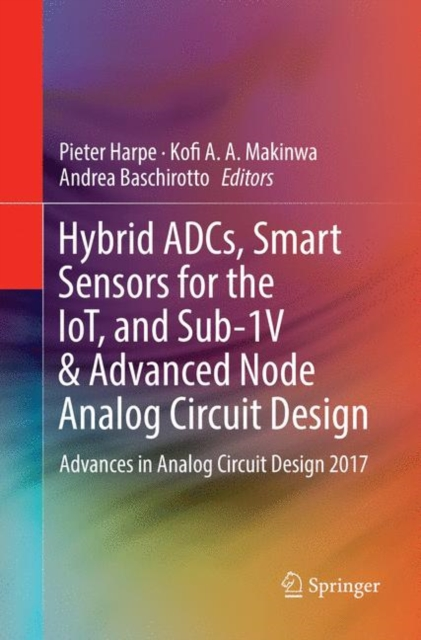 Hybrid ADCs, Smart Sensors for the IoT, and Sub-1V & Advanced Node Analog Circuit Design