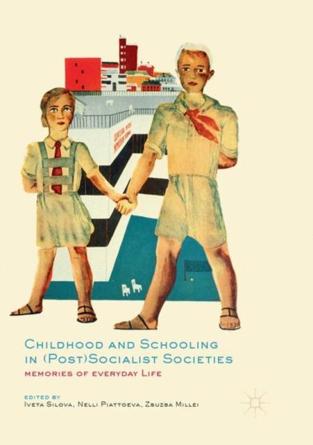 Childhood and Schooling in (Post)Socialist Societies