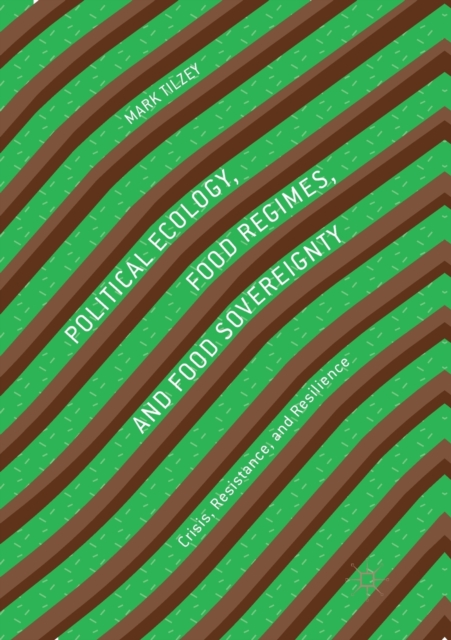 Political Ecology, Food Regimes, and Food Sovereignty