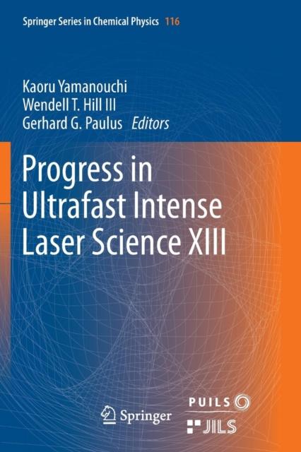 Progress in Ultrafast Intense Laser Science XIII