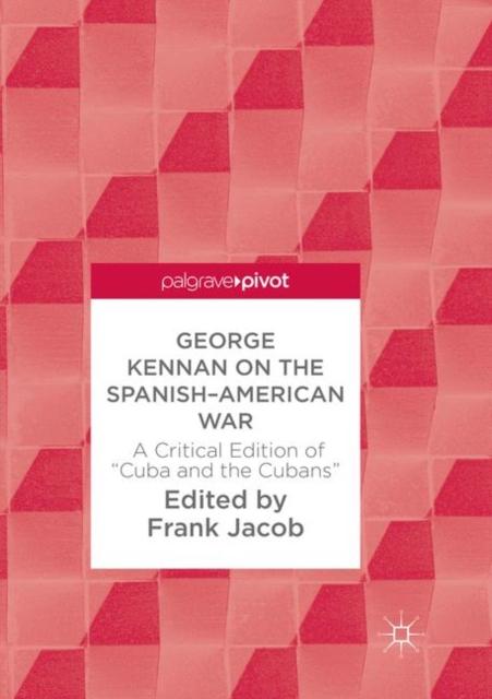 George Kennan on the Spanish-American War