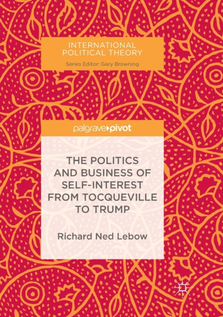 Politics and Business of Self-Interest from Tocqueville to Trump